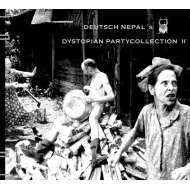 DEUTSCH NEPAL - DYSTOPIAN PARTYCOLLECTION II [CD]