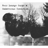 Herr Lounge Corps & Cadaverous Condition - The Breath Of A Bird