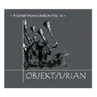 Objekt Urian - Tonfragmente...