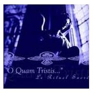 O Quam Tristis - Le Rituel Sacre [CD]