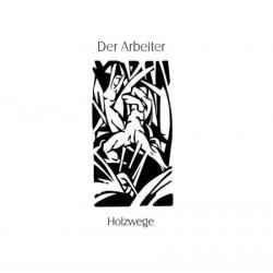 Der Arbeiter - Holzwege - [CD]
