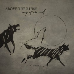Above The Ruins - Songs Of The wolf [CD]