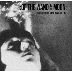 Of The Wand & The Moon - Bridges Burned And Hands Of Time [CD]