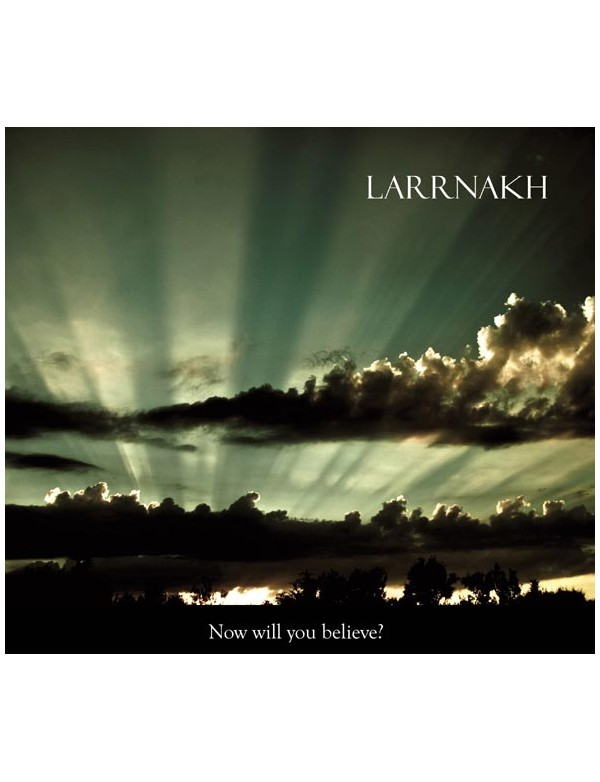 Larrnakh - Now Will You Believe? [CD]