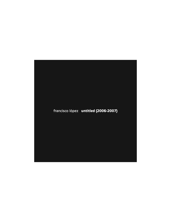 Francisco Lopez - Untitled (2006-2007) [2CD]
