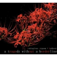 Contagious Orgasm+Kadaver - A tragedy without a borderline [CD]