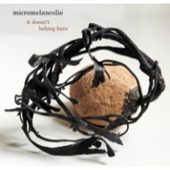 Micromelancolié - It Doesn't Belong Here [CD]
