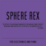 Sphere Rex - For Electronics and Piano [CD]