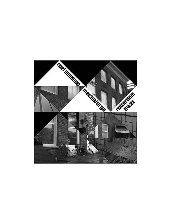 Roel Meelkop & Mecha/Orga - Rotterdam 54:21 [CD]